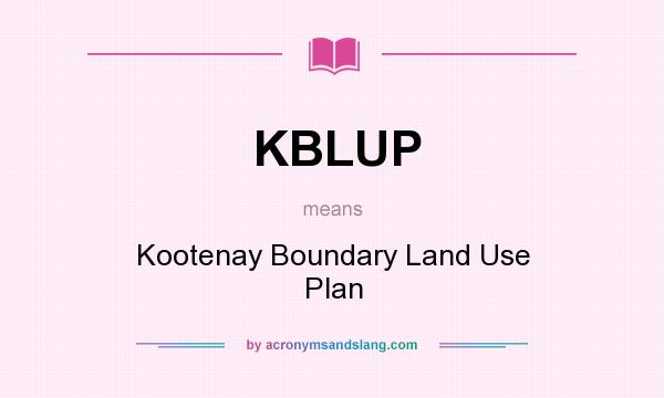What does KBLUP mean? It stands for Kootenay Boundary Land Use Plan