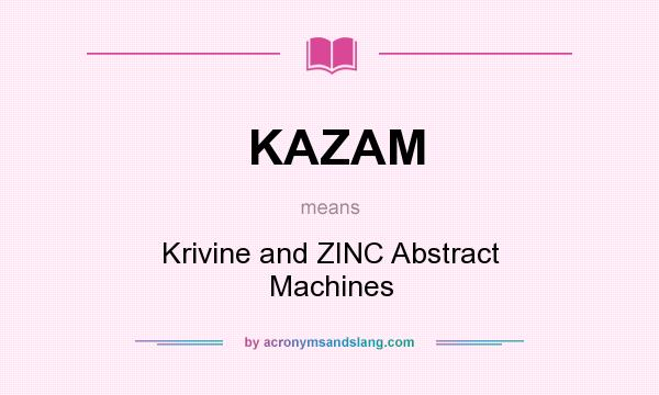 What does KAZAM mean? It stands for Krivine and ZINC Abstract Machines