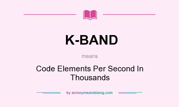 What does K-BAND mean? It stands for Code Elements Per Second In Thousands