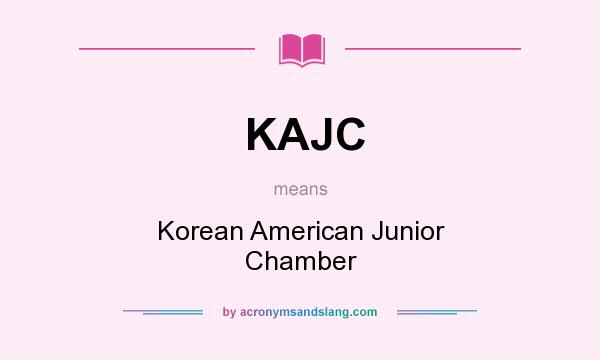 What does KAJC mean? It stands for Korean American Junior Chamber