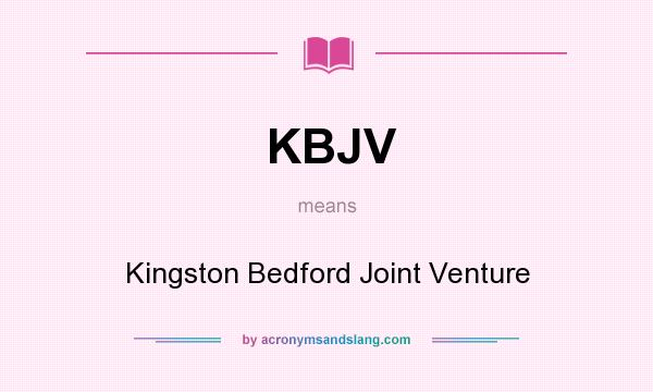 What does KBJV mean? It stands for Kingston Bedford Joint Venture