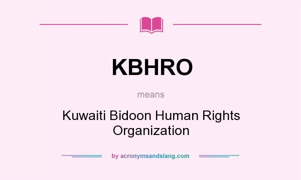 What does KBHRO mean? It stands for Kuwaiti Bidoon Human Rights Organization