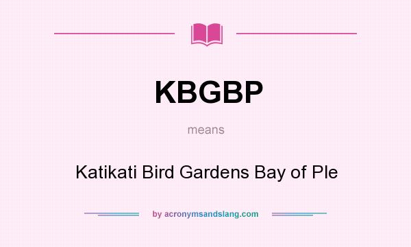 What does KBGBP mean? It stands for Katikati Bird Gardens Bay of Ple