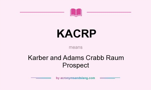 What does KACRP mean? It stands for Karber and Adams Crabb Raum Prospect