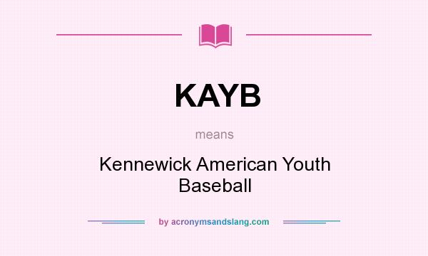 What does KAYB mean? It stands for Kennewick American Youth Baseball