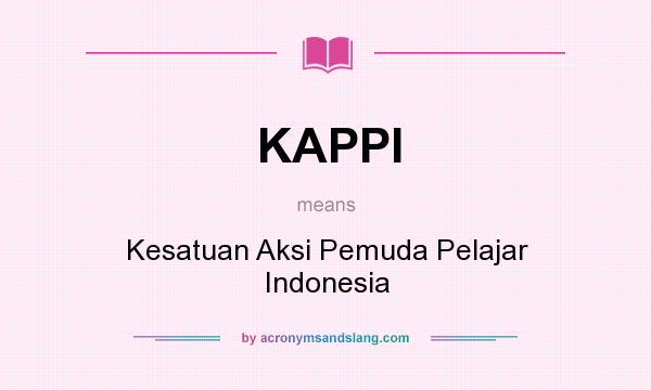 What does KAPPI mean? It stands for Kesatuan Aksi Pemuda Pelajar Indonesia