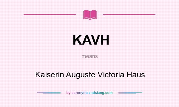 What does KAVH mean? It stands for Kaiserin Auguste Victoria Haus