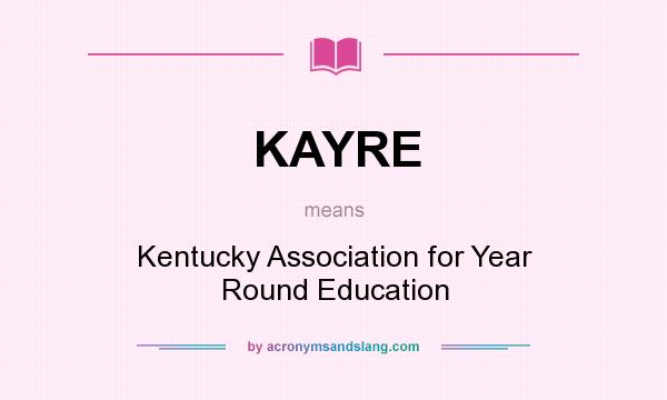 What does KAYRE mean? It stands for Kentucky Association for Year Round Education