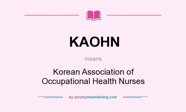 What does KAOHN mean? It stands for Korean Association of Occupational Health Nurses