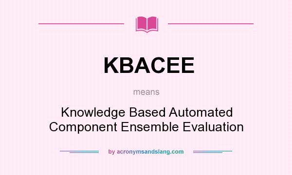 What does KBACEE mean? It stands for Knowledge Based Automated Component Ensemble Evaluation