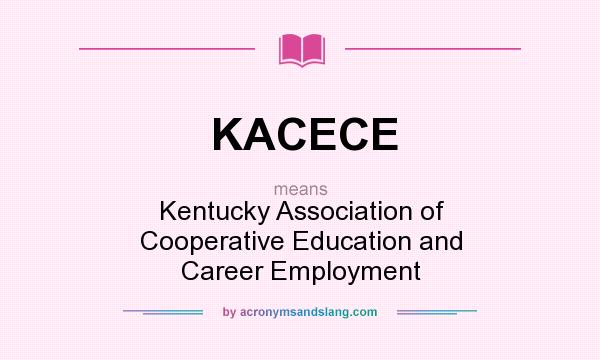 What does KACECE mean? It stands for Kentucky Association of Cooperative Education and Career Employment