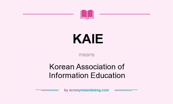 What does KAIE mean? It stands for Korean Association of Information Education