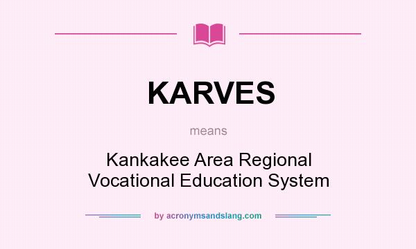 What does KARVES mean? It stands for Kankakee Area Regional Vocational Education System