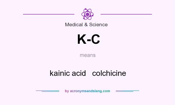 What does K-C mean? It stands for kainic acid   colchicine