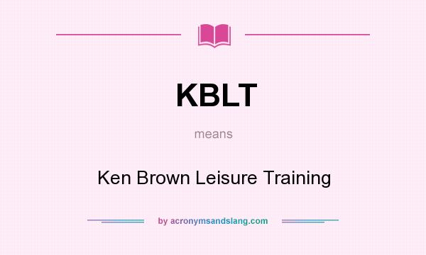What does KBLT mean? It stands for Ken Brown Leisure Training