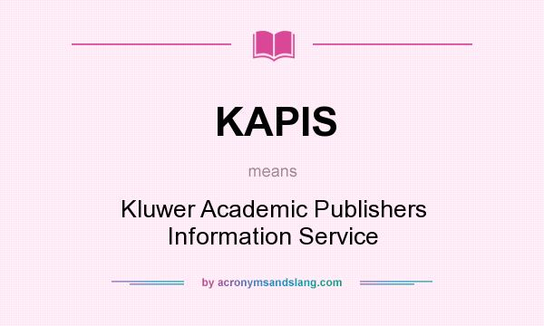 What does KAPIS mean? It stands for Kluwer Academic Publishers Information Service
