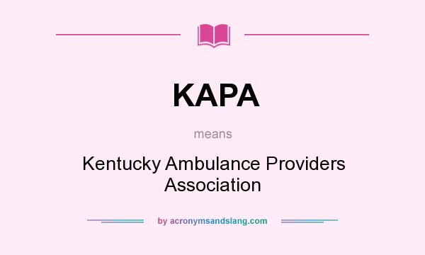 What does KAPA mean? It stands for Kentucky Ambulance Providers Association