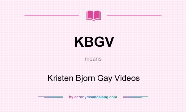 What does KBGV mean? It stands for Kristen Bjorn Gay Videos