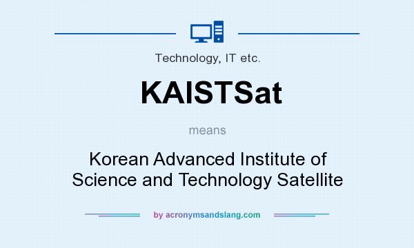 What does KAISTSat mean? It stands for Korean Advanced Institute of Science and Technology Satellite