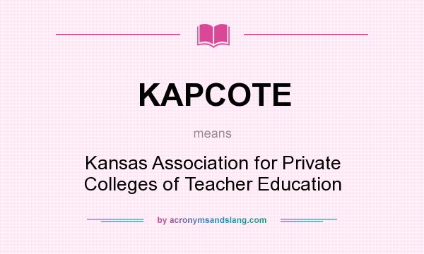 What does KAPCOTE mean? It stands for Kansas Association for Private Colleges of Teacher Education
