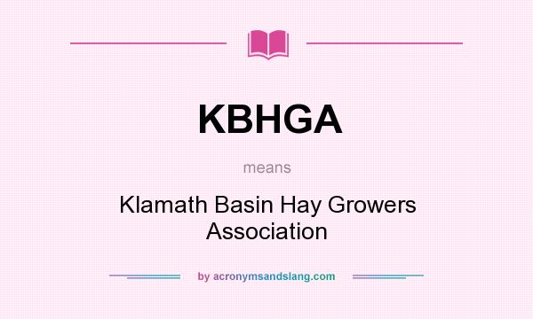 What does KBHGA mean? It stands for Klamath Basin Hay Growers Association