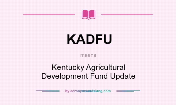 What does KADFU mean? It stands for Kentucky Agricultural Development Fund Update