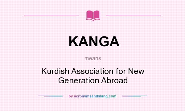 What does KANGA mean? It stands for Kurdish Association for New Generation Abroad