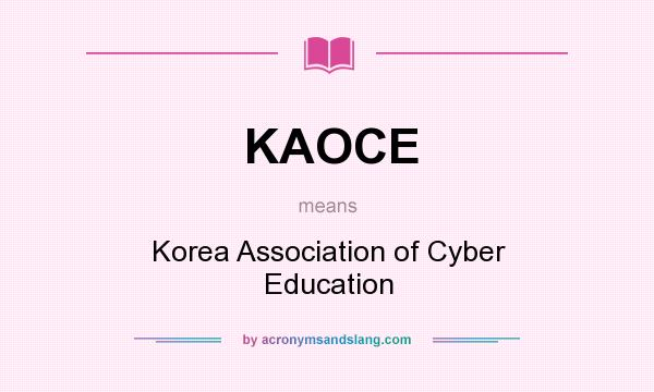 What does KAOCE mean? It stands for Korea Association of Cyber Education