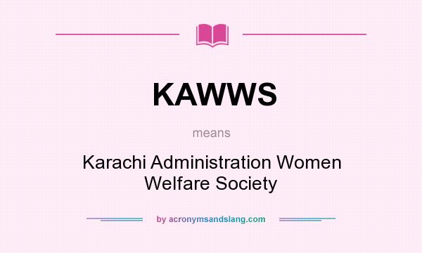 What does KAWWS mean? It stands for Karachi Administration Women Welfare Society