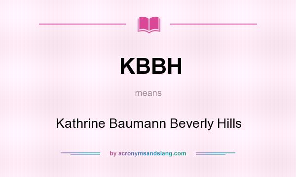 What does KBBH mean? It stands for Kathrine Baumann Beverly Hills