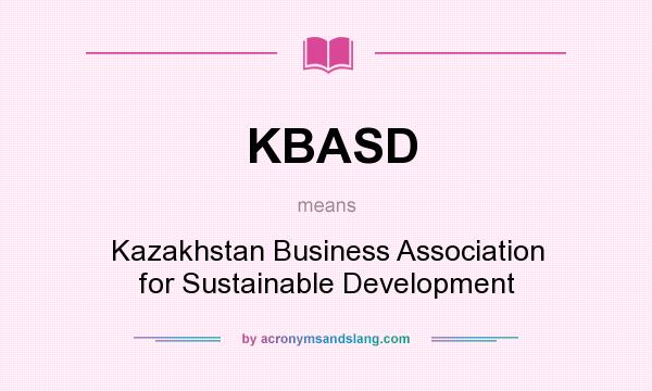 What does KBASD mean? It stands for Kazakhstan Business Association for Sustainable Development