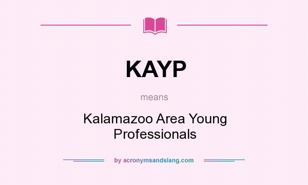 What does KAYP mean? It stands for Kalamazoo Area Young Professionals