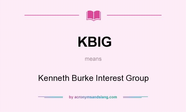What does KBIG mean? It stands for Kenneth Burke Interest Group