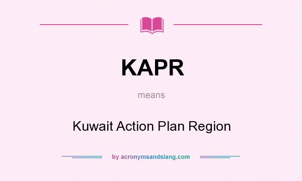 What does KAPR mean? It stands for Kuwait Action Plan Region