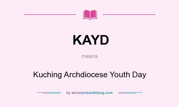 What does KAYD mean? It stands for Kuching Archdiocese Youth Day
