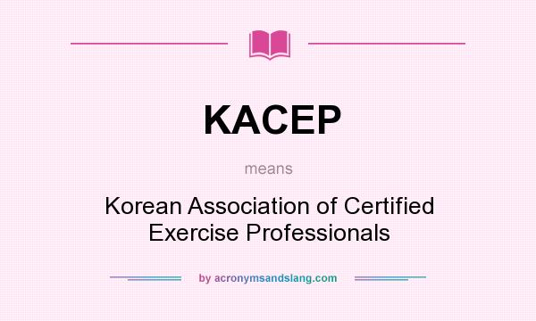 What does KACEP mean? It stands for Korean Association of Certified Exercise Professionals