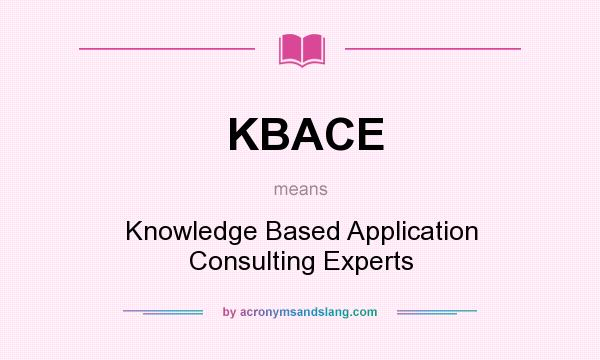 What does KBACE mean? It stands for Knowledge Based Application Consulting Experts