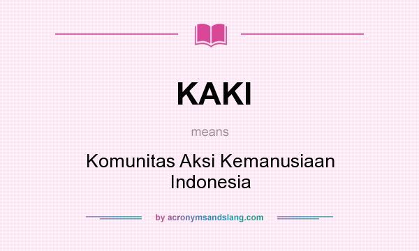What does KAKI mean? It stands for Komunitas Aksi Kemanusiaan Indonesia