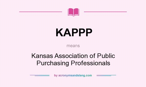 What does KAPPP mean? It stands for Kansas Association of Public Purchasing Professionals