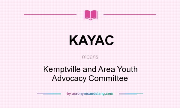 What does KAYAC mean? It stands for Kemptville and Area Youth Advocacy Committee