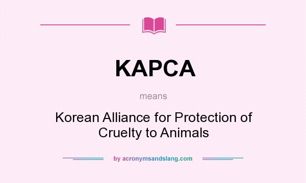 What does KAPCA mean? It stands for Korean Alliance for Protection of Cruelty to Animals