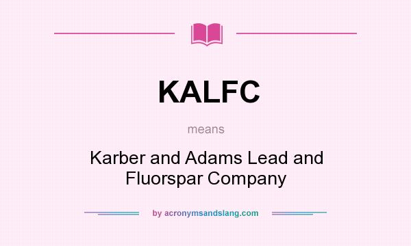 What does KALFC mean? It stands for Karber and Adams Lead and Fluorspar Company