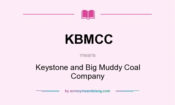 What does KBMCC mean? It stands for Keystone and Big Muddy Coal Company