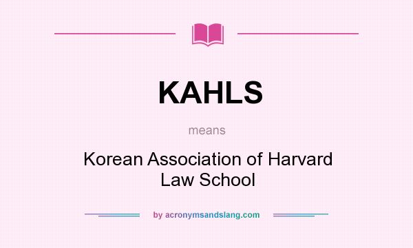 What does KAHLS mean? It stands for Korean Association of Harvard Law School