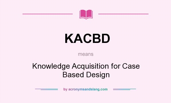 What does KACBD mean? It stands for Knowledge Acquisition for Case Based Design