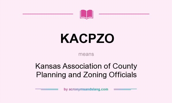 What does KACPZO mean? It stands for Kansas Association of County Planning and Zoning Officials