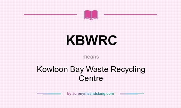 What does KBWRC mean? It stands for Kowloon Bay Waste Recycling Centre