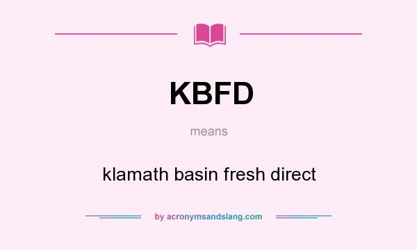 What does KBFD mean? It stands for klamath basin fresh direct