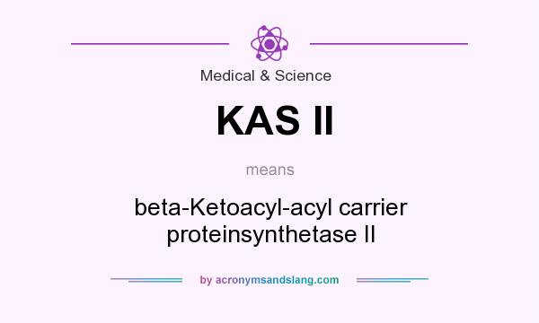 What does KAS II mean? It stands for beta-Ketoacyl-acyl carrier proteinsynthetase II