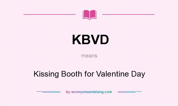 What does KBVD mean? It stands for Kissing Booth for Valentine Day